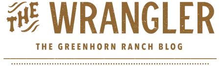 The Wrangler - The Greenhorn Ranch Blog