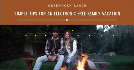 Simple tips for an electronic-free family vacation at the Greenhorn Ranch